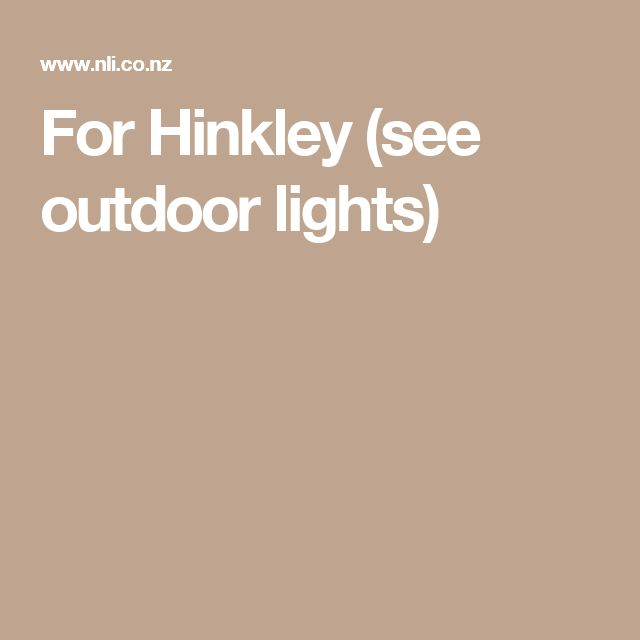 For Hinkley (see outdoor lights)
