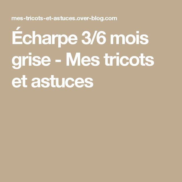 cff39a326360 Écharpe 3 6 mois grise   Gilet layette   Tricot, Chaussons bébé et Tricot  layette