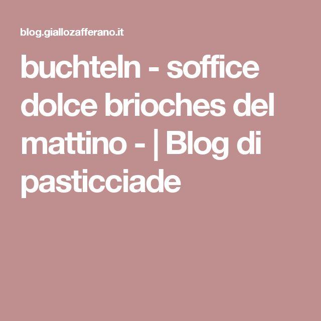 buchteln - soffice dolce brioches del mattino - | Blog di pasticciade