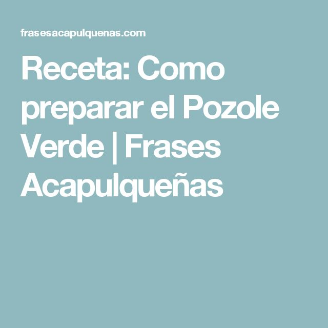 Receta: Como preparar el Pozole Verde | Frases Acapulqueñas