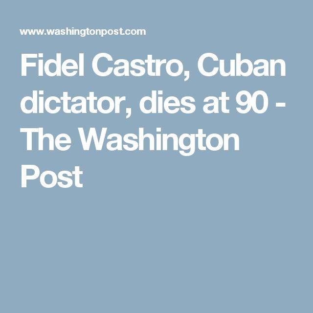 Fidel Castro, Cuban dictator, dies at 90 - The Washington Post