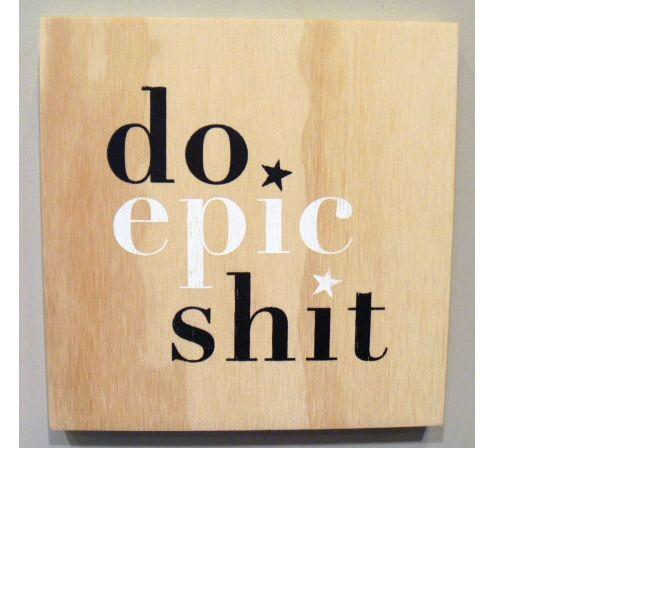 Screen printed plywood block - 'do epic shit' from New Zealand designer Arthaus Design.