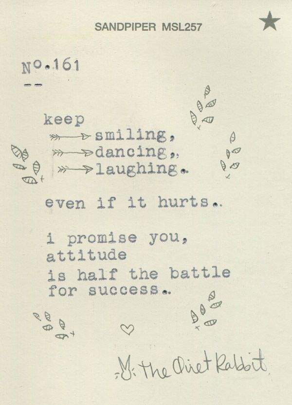 no. 161 Keep smiling, dancing, laughing...even if it hurts. I promise you, attitude is half the battle for success...