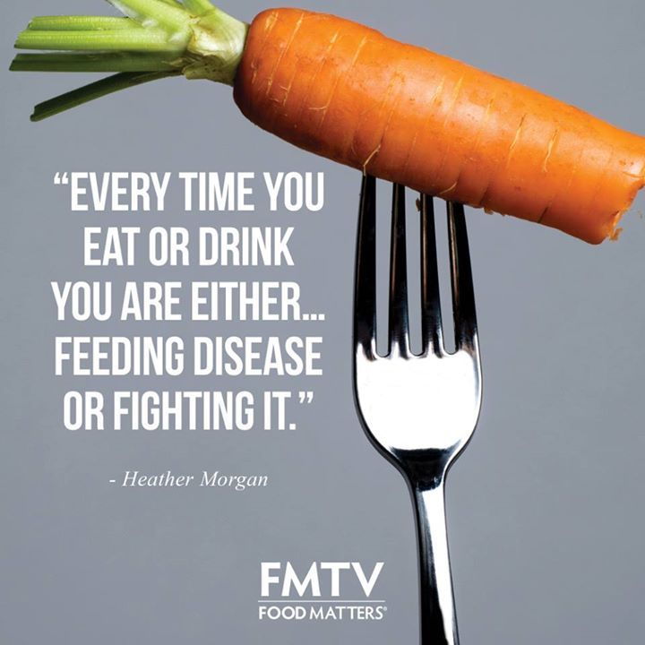 """""""Every time you eat or drink you are either... feeding disease or fighting it."""" - Heather Morgan www.foodmatters.tv"""