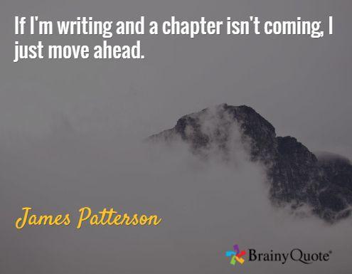 Если я пишу и глава не идет, я просто двигаюсь дальше./Джеймс Паттерсон