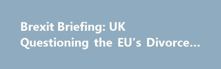 Brexit Briefing: UK Questioning the EU's Divorce Demands http://betiforexcom.livejournal.com/26445185.html  The highly political EU Brexit 'divorce bill' is getting the forensic treatment from the UK.The post Brexit Briefing: UK Questioning the EU's Divorce Demands appeared first on Forex news - Binary options. http://betiforex.com/brexit-briefing-uk-questioning-the-eus-divorce-demands/