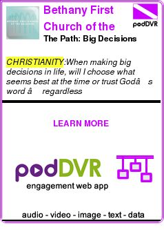 #CHRISTIANITY #PODCAST  Bethany First Church of the Nazarene    The Path: Big Decisions    READ:  https://podDVR.COM/?c=a4b28d53-b5f7-ade5-9c27-42c280c0f039