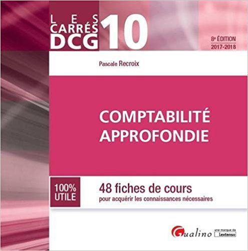 Comptabilité approfondie DCG 10 : 48 fiches de cours pour acquérir les connaissances nécessaires - Pascale Recroix