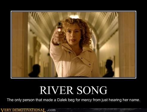 Dalek: Records indicate you will show mercy. You are an associate of the Doctor's.  River Song: I'm River Song. Check your records again.  Dalek: Mercy?  River Song: Say it again?  Dalek: Mercy!!  River Song: One. More. Time.  Dalek: Mercy!!!!!