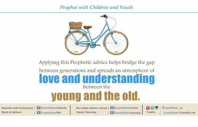 The Prophet was playful, loving and caring when he needed to and was stern in his advice when he needed to. Applying the Prophetic advice helps bridge the gap between generations and spreads an atmosphere of love and understanding between the young and the old.  Refer : https://m.facebook.com/story.php?story_fbid=10153695052272482&substory_index=0&id=228894147481