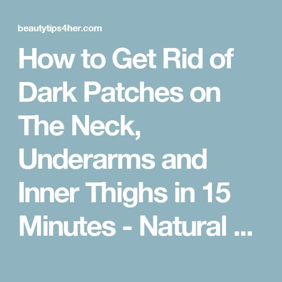 How to Get Rid of Dark Patches on The Neck, Underarms and Inner Thighs in 15 Minutes - Natural Beauty Skin Care