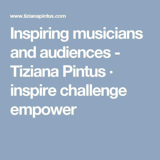 Inspiring musicians and audiences - Tiziana Pintus · inspire challenge empower
