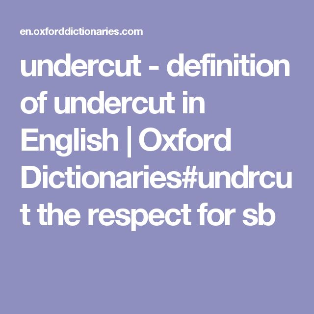 undercut - definition of undercut in English | Oxford Dictionaries#undrcut the respect for sb