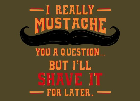 mustache: Questions T Shirts, Laughing, Mustache Awesome, Moustache, Quote, Giggl, Mustache Tshirt, Funny Stuff, Things