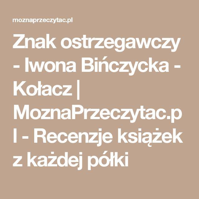 Znak ostrzegawczy - Iwona Bińczycka - Kołacz | MoznaPrzeczytac.pl - Recenzje książek z każdej półki