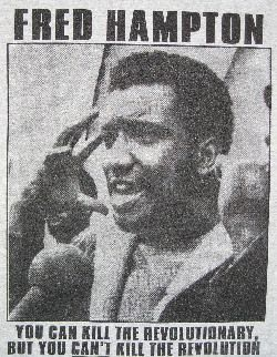 42 years ago today, Black Panther's Fred Hampton and Mark Clark were murdered in their beds by the FBI.  Hampton was drugged by an inside informant and shot twice in the head at point blank range. At the time, the FBI reported anintensefire fight, but it later emerged that they had fired 80 shots and the Panthers had fired one.  Lying, murdering scum. Then and now.