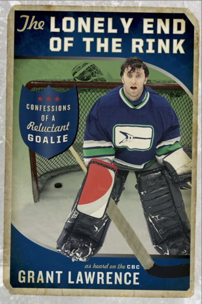 The Lonely End of the Rink: Confessions of a Reluctant Goalie  by Grant Lawrence, Shortlisted for the 2014 Bill Duthie Booksellers' Choice Award
