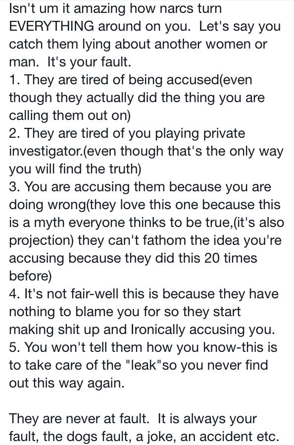 Narcissists will turn everything back around on you when caught or accused of doing something.