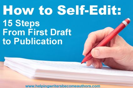 How I Self-Edit My Novels: 15 Steps From First Draft to Publication - Helping Writers Become Authors