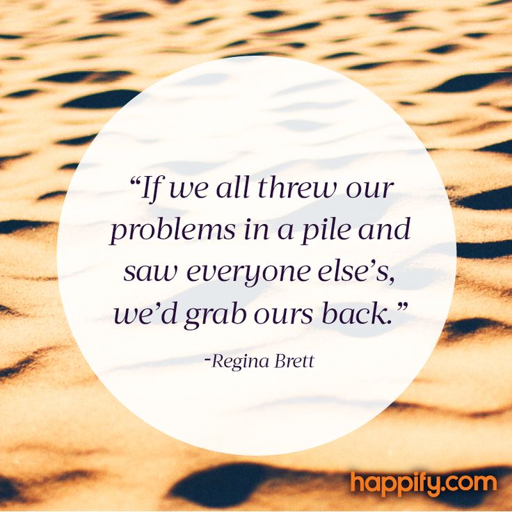 The Absolute Best Way to Put Your Problems Into Perspective -Regina Brett