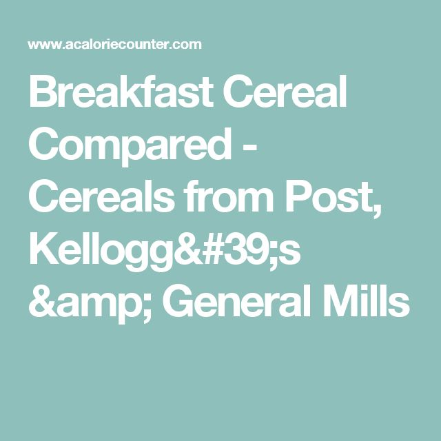 Breakfast Cereal Compared - Cereals from Post, Kellogg's & General Mills