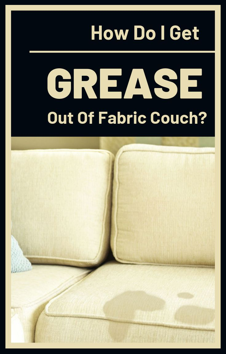 How do you get grease out of fabric couch clean fabric