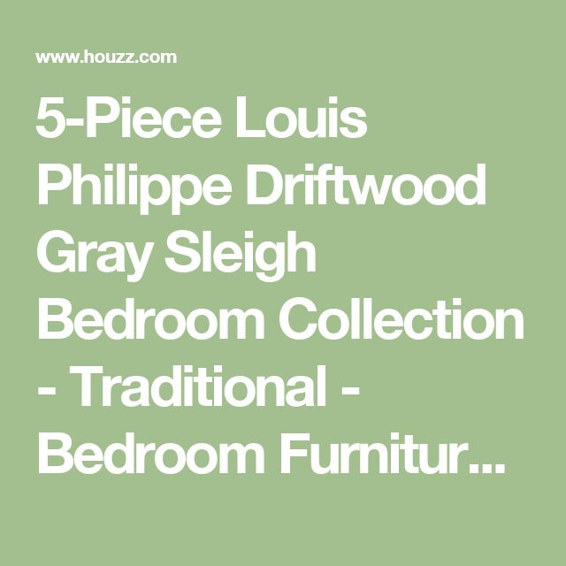 5-Piece Louis Philippe Driftwood Gray Sleigh Bedroom Collection - Traditional - Bedroom Furniture Sets - by CTC Furniture Inc.