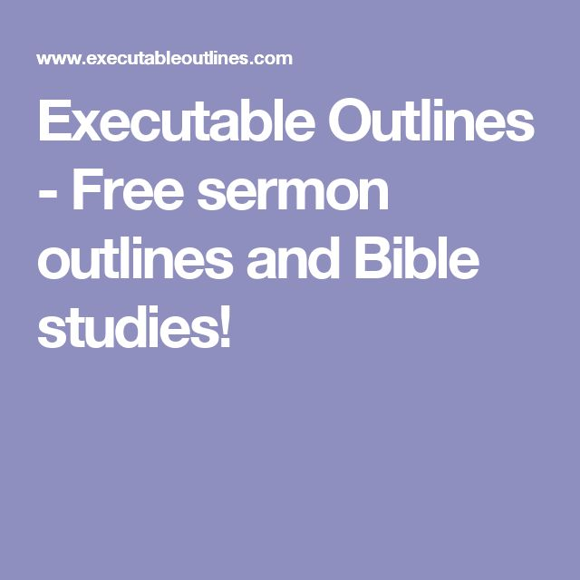executable outlines free sermon outlines and bible studies