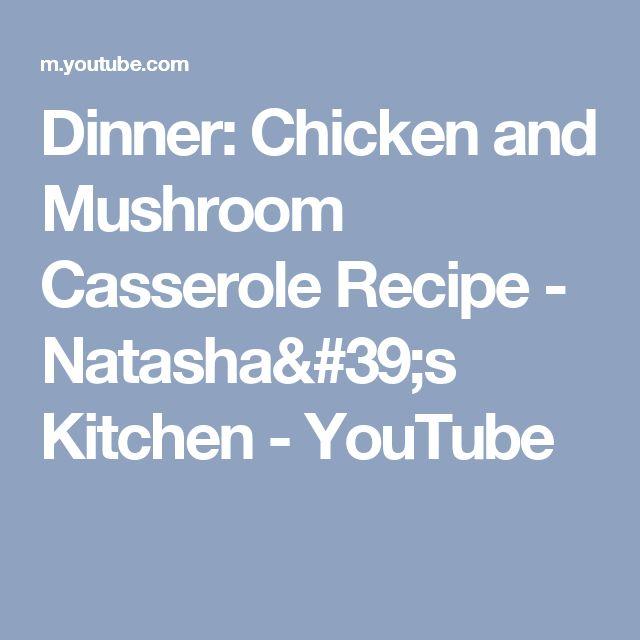 Dinner: Chicken and Mushroom Casserole Recipe - Natasha's Kitchen - YouTube
