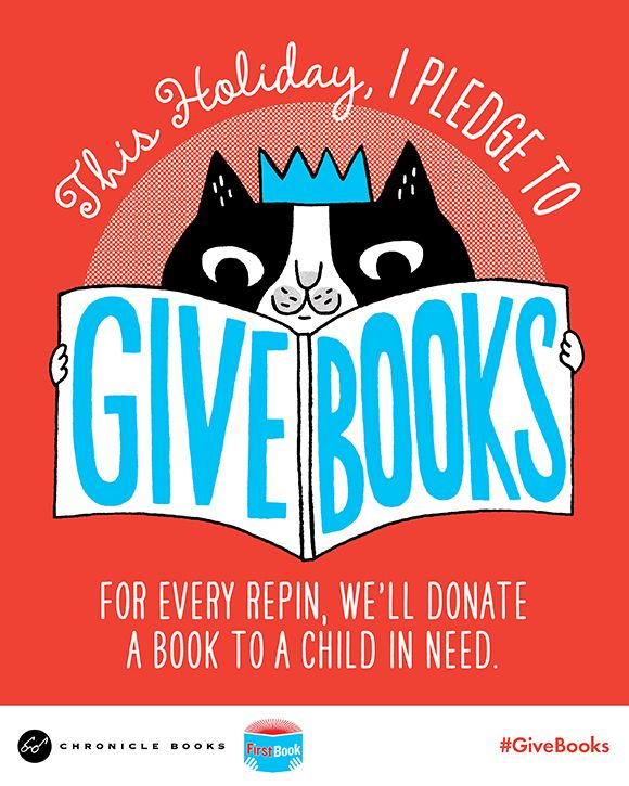 This holiday, pledge to Give Books! For every repin, Chronicle Books will donate a children's book to kids in need through First Book. Take the pledge at www.chroniclebooks.com/givebooks #GiveBooks