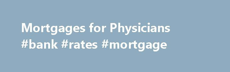 Mortgages for Physicians #bank #rates #mortgage http://mortgages.remmont.com/mortgages-for-physicians-bank-rates-mortgage/  #physician mortgage loans # The New York Times Mortgages for Physicians By LISA PREVOST Heavy student loan debt is often cited as a barrier to homeownership for 25- to 34-year-olds. But many mortgage lenders are eager to extend credit to … Continue reading →