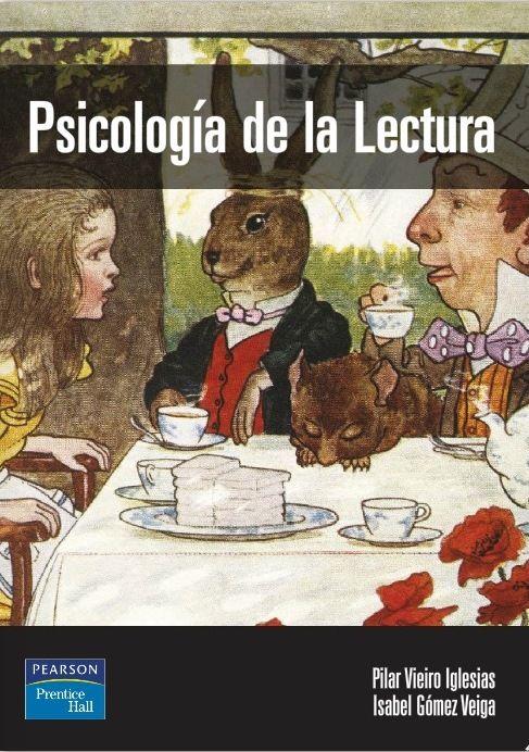 Vieiro Iglesias, Pilar y Gómez Veiga, Isabel.  Psicología de la lectura. 1ª ed. Madrid: Pearson education, 2004. ISBN 9788483225554. Disponible en: Libros electrónicos Pearson Education.
