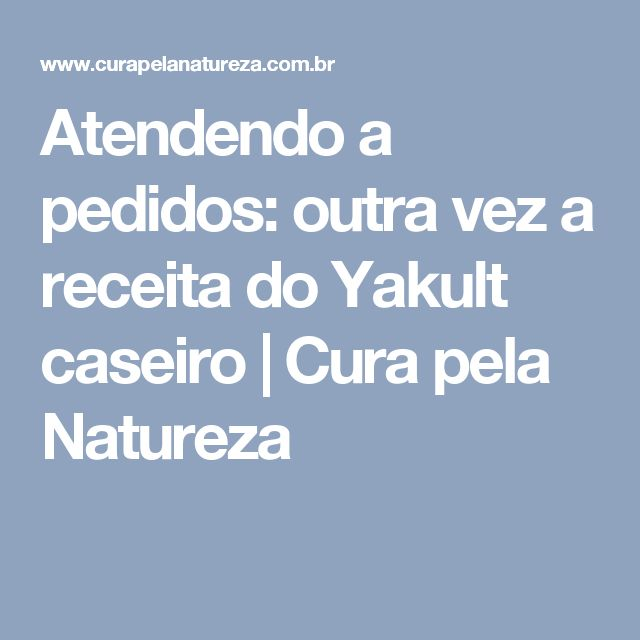 Atendendo a pedidos: outra vez a receita do Yakult caseiro | Cura pela Natureza