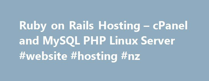 Ruby on Rails Hosting – cPanel and MySQL PHP Linux Server #website #hosting #nz http://hosting.nef2.com/ruby-on-rails-hosting-cpanel-and-mysql-php-linux-server-website-hosting-nz/  #rails hosting # Simple Affordable Ruby On Rails Web Hosting The AWESOME Ruby on Rails Hosting Provider in the Some popular websites running on our Ruby on Rails Hosting What customers are saying: Select a Ruby on Rails Web Hosting Plan: Sign up today to take advantage of the Limited FREE Ruby on Rails Hosting…