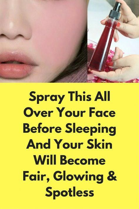 Spray This All Over Your Face Before Sleeping And Your Skin Will Become Fair, Gl…