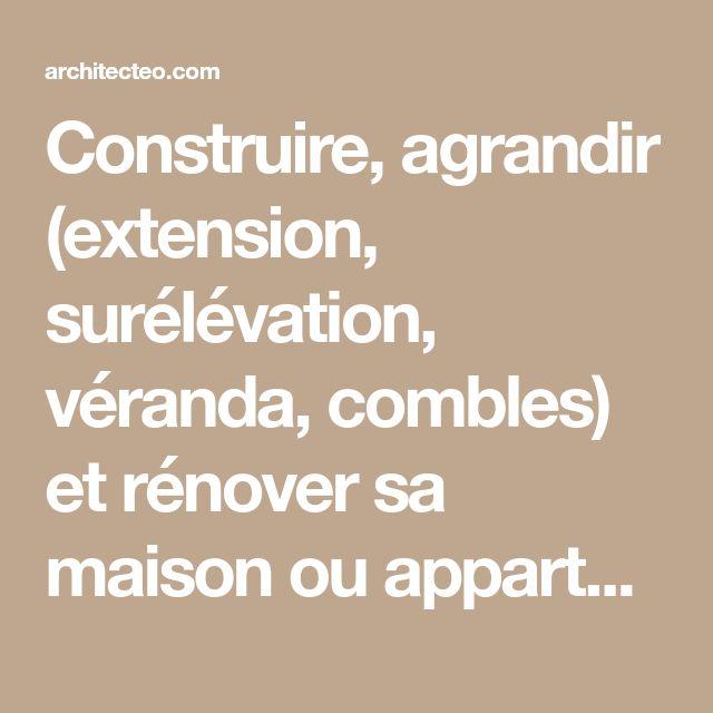 Construire, Agrandir (extension, Surélévation, Véranda, Combles) Et Rénover  Sa Maison