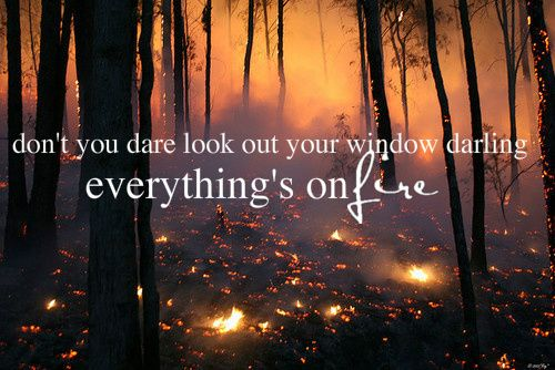 """Don't you dare look out your window darling, everything's on fire."" Taylor Swift & Civil Wars - Safe And Sound"