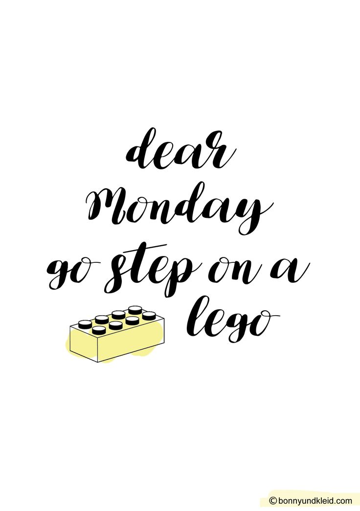 Quote monday: dear monday go step on a lego
