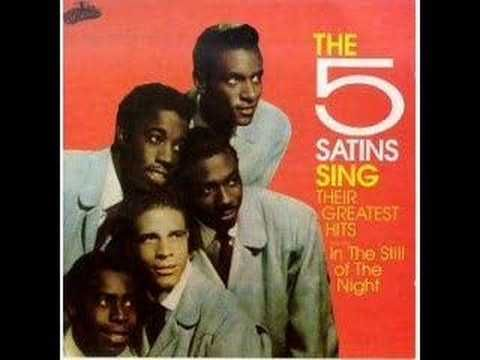 THE 5 SATINS...In The Still Of The Night. I so love old doo wop music.