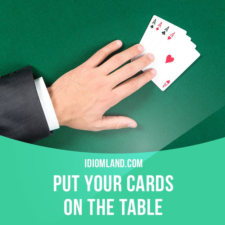 """Put your cards on the table"" means ""to tell honestly what you think or what you plan to do"". She thought it was time to put her cards on the table and tell him that she had no intention of marrying him."