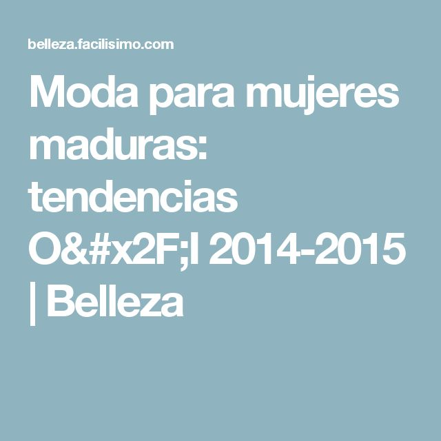 Moda para mujeres maduras: tendencias O/I 2014-2015 | Belleza