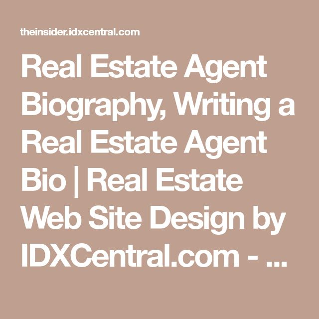 Real Estate Agent Biography, Writing a Real Estate Agent Bio | Real Estate Web Site Design by IDXCentral.com - theInsider