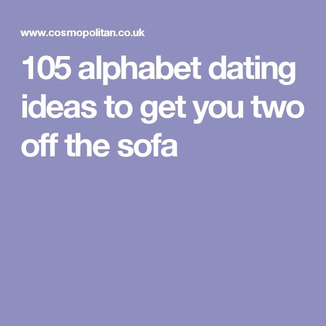 Alphabet dating ideas to get you two off the sofa