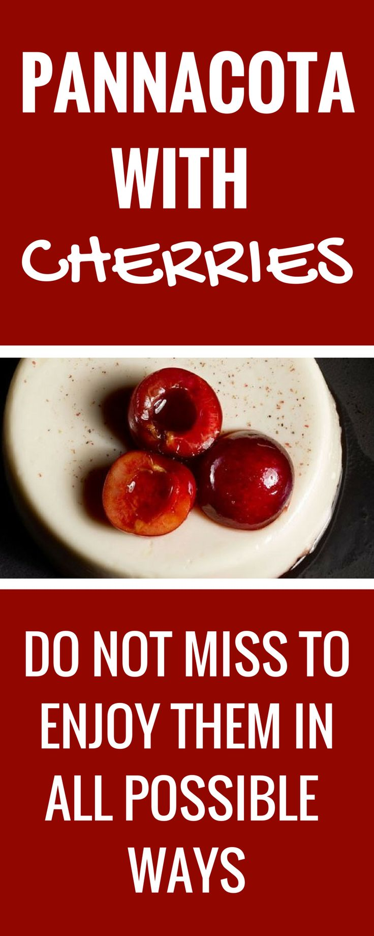 Pannacota with cherries, do not miss to enjoy them in all possible ways.