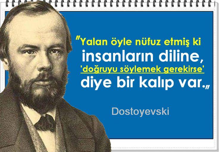 Yalan öyle nüfuz etmiş ki insanların diline, 'doğruyu söylemek gerekirse' diye bir kalıp var. -Dostoyevski