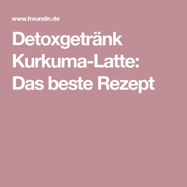 Detoxgetränk Kurkuma-Latte: Das beste Rezept