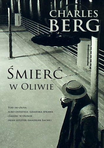 Charles Berg: Śmierć w Oliwie - http://lubimyczytac.pl/ksiazka/225469/smierc-w-oliwie