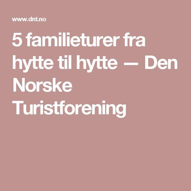 5 familieturer fra hytte til hytte — Den Norske Turistforening