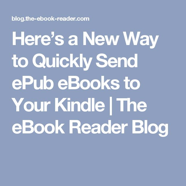 Here's a New Way to Quickly Send ePub eBooks to Your Kindle | The eBook Reader Blog