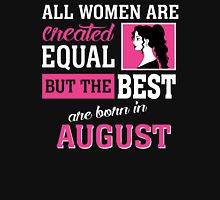 All Women Are Created Equal But The Best Are Born In August.                                                                                                                                                     More